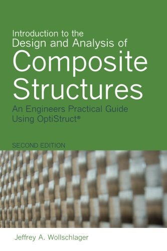 Introduction to the Design and Analysis of Composite Structures: An Engineers Practical Guide Using OptiStruct, by Jeffrey A Wollschlager