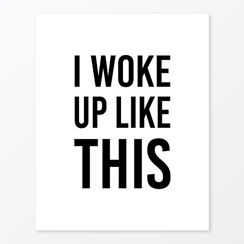 Quote Poster, I Woke Up Like This, Size 8x10, Black and White Art Print (Quote Merchandise compare prices)