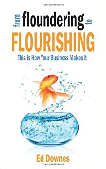 From Floundering To Flourishing: This Is How Your Business Makes It