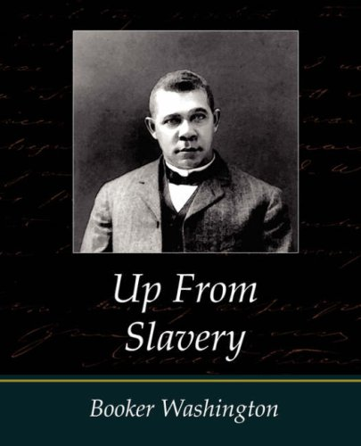 Up From Slavery - Booker Washington