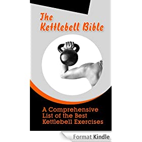 The Kettlebell Bible: A Comprehensive List of the Best Kettlebell Exercises (English Edition)