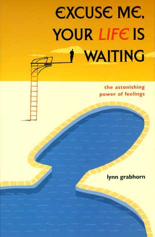 Excuse Me, Your Life is Waiting : The Astonishing Power of Feelings, LYNN GRABHORN