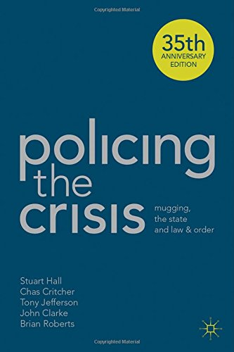 Policing the Crisis: Mugging, the State and Law and Order