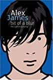 Bit Of A Blur: The Autobiography Alex James