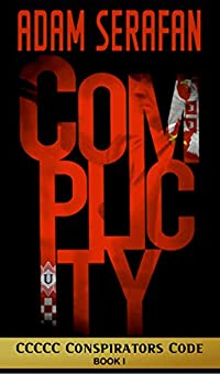 Complicity: International Political Thriller: Book 1 Of The Ccccc Conspirators Code by Adam Serafan ebook deal