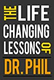 The Life-Changing Lessons Of Dr. Phil - How To Be Successful in Life And Personal Relationships
