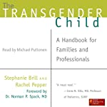 The Transgender Child: A Handbook for Families and Professionals | Stephanie Brill,Rachel Pepper
