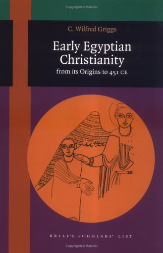 Early Egyptian Christianity: From Its Origins to 451 Ce (Brill's Scholars' List), C. Wilfred Griggs