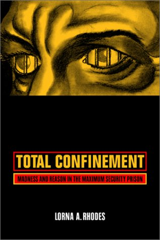 Total Confinement: Madness and Reason in the Maximum...