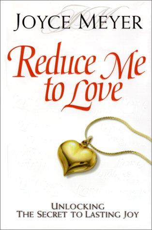 Reduce Me to Love: Unlocking the Secret to Lasting Joy, Joyce Meyer