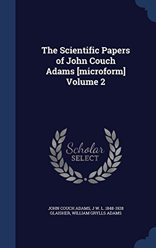 The Scientific Papers of John Couch Adams [microform] Volume 2