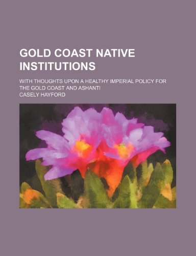 gold-coast-native-institutions-with-thoughts-upon-a-healthy-imperial-policy-for-the-gold-coast-and-a