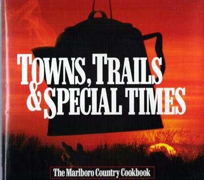 Towns, Trails and Special Times: The Marlboro Country Cookbook