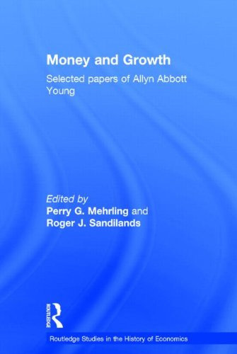 Money and Growth: Selected Papers of Allyn Abbott Young (Routledge Studies in the History of Economics)