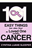 img - for 101 Easy Things to do for a Loved One with Cancer by Sleeper, Cynthia (March 8, 2002) Paperback book / textbook / text book