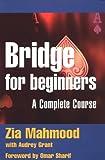 Bridge for Beginners: A Complete Course (Batsford Bridge Books) (0713483598) by Mahmood, Zia