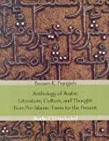 img - for Anthology of Arabic Literature, Culture, and Thought from Pre-Islamic Times to the Present [Hardcover] [2004] Bassam K. Frangieh book / textbook / text book