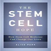 The Stem Cell Hope: How Stem Cell Medicine Can Change Our Lives | [Alice Park]