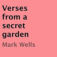 Verses from a Secret Garden (       UNABRIDGED) by Mark Wells Narrated by Craig R. Nickerson