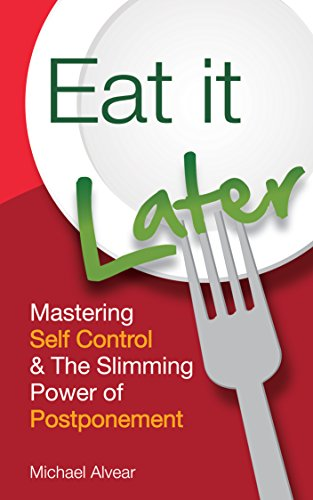 Eat It Later: Mastering Self Control & The Slimming Power Of Postponement  by Michael Alvear ebook deal