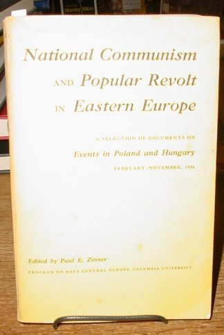 National Communism and Popular Revolt in Eastern Europe: A Selection of Documents on Events in Poland and Hungary February-November 1956
