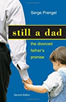 Still a Dad: The Divorced Father's Promise by Serge Prengel