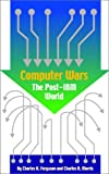 Computer Wars: The Post-IBM World (1587981394) by Ferguson, Charles H.