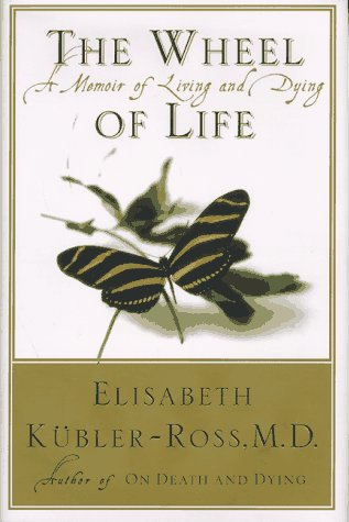 The Wheel of Life : A Memoir of Living and Dying, Elisabeth Kubler-Ross