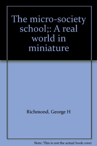 The micro-society school;: A real world in miniature PDF