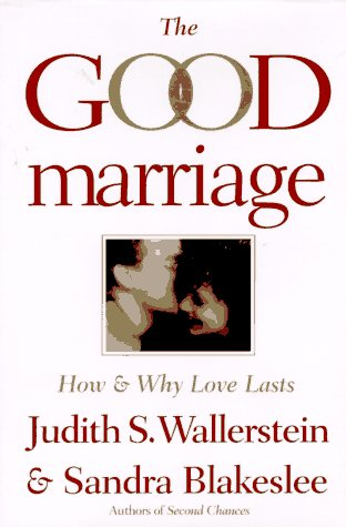 The Good Marriage: How and Why Love Lasts, Blakeslee, Sandra; Wallerstein, Judith
