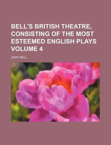 Bell's British theatre, consisting of the most esteemed English plays Volume 4