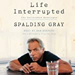 Life Interrupted: The Unfinished Monologue | Spalding Gray