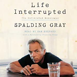 Life Interrupted: The Unfinished Monologue | [Spalding Gray]