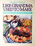 Like Grandma Used to Make : A Treasury of Fondly Remembered Dishes