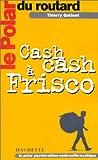 echange, troc Thierry Gatinet - Le Polar du Routard : Cash cash à Frisco