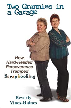 Two Grannies In A Garage: How Hard-Headed Perserverance Trumped Scrapbooking
