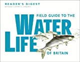 Field Guide to the Water Life of Britain (Nature Lover's Library) (0276360087) by Reader's Digest