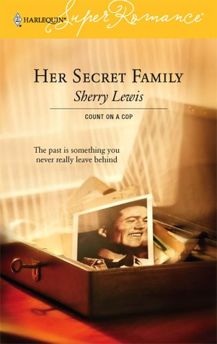 Her Secret Family  (Count on a Cop) (Harlequin Superromance No. 1349), Sherry Lewis