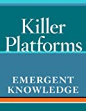 Emergent Knowledge: The Spark for Information Advantage (Killer Platforms)