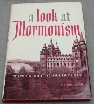A Look at Mormonism, Pictorial Highlights of the Church and Its People, BENJAMIN ALWARD
