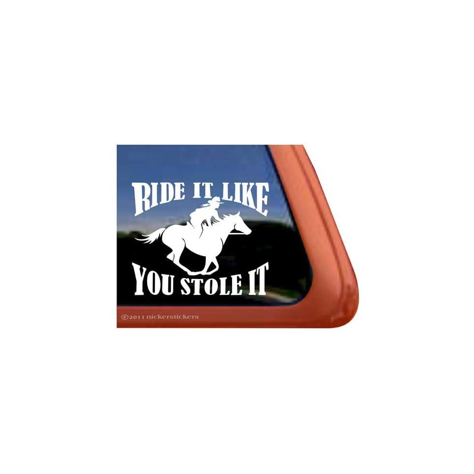 Ride It Like You Stole It Vinyl Window Horse Trailer Decal Sticker