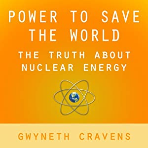 Power to Save the World: The Truth About Nuclear Energy | [Gwyneth Cravens]