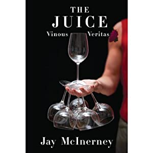 The Juice: Vinous Veritas | [Jay McInerney]
