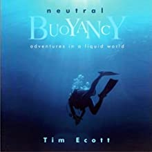 Neutral Buoyancy: Adventures in a Liquid World (       UNABRIDGED) by Tim Ecott Narrated by Jack Reynolds