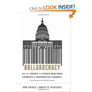 Dollarocracy How the Money and Media Election Complex is Destroying America - John Nichols, Robert W. McChesney