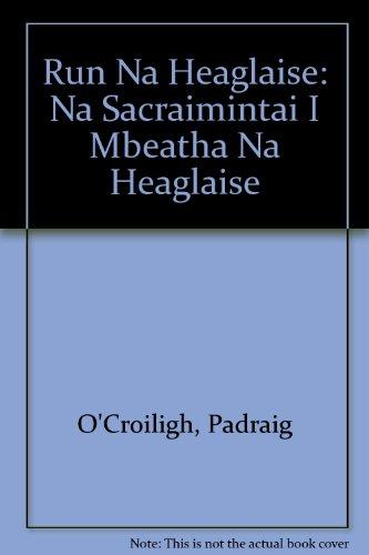 Run Na Heaglaise: Na Sacraimintai I Mbeatha Na Heaglaise (Irish Edition)