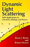 img - for Dynamic Light Scattering: With Applications to Chemistry, Biology, and Physics   [DYNAMIC LIGHT SCATTERING] [Paperback] book / textbook / text book