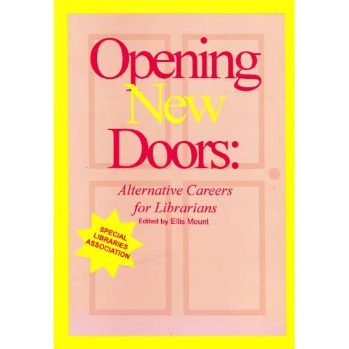 Opening New Doors: Alternative Careers for Librarians Ellis Mount