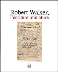 Robert Walser, l'écriture miniature par Peter Utz