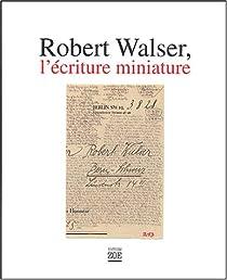 Robert Walser, l'�criture miniature par Utz